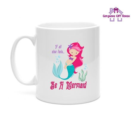If All Else Fails, Be A Mermaid Mug