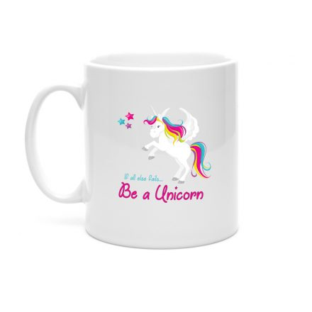 If All Else Fails...Be A Unicorn Mug