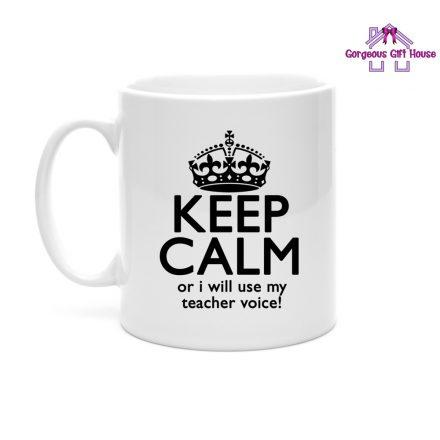 Keep Calm Or I Will Use My Teacher Voice Mug