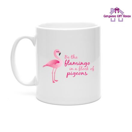 Be The Flamingo In A Flock Of Pigeons Mug
